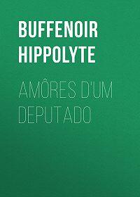 Hippolyte Buffenoir -Amôres d'um deputado