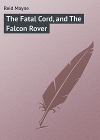 Mayne Reid -The Fatal Cord, and The Falcon Rover