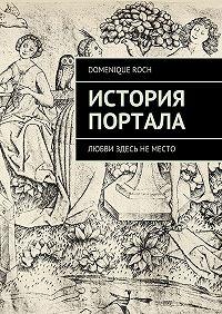Domenique Roch -История портала. Любви здесь неместо