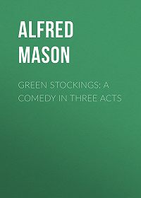 Alfred Mason -Green Stockings: A Comedy in Three Acts