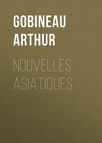 Arthur Gobineau -Nouvelles Asiatiques