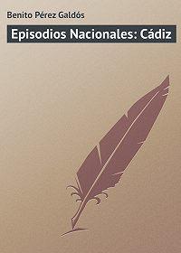 Benito Pérez -Episodios Nacionales: Cádiz
