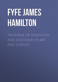James Fyfe -Triumphs of Invention and Discovery in Art and Science