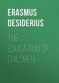 Desiderius Erasmus -The Education of Children