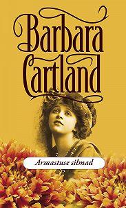 Barbara Cartland - Armastuse silmad