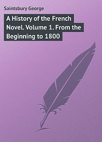 George Saintsbury -A History of the French Novel. Volume 1. From the Beginning to 1800