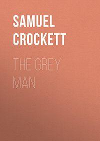 Samuel Crockett -The Grey Man