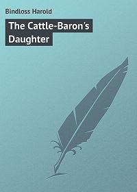 Harold Bindloss -The Cattle-Baron's Daughter