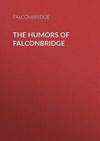 Falconbridge -The Humors of Falconbridge