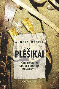 Anders Rydell -Plėšikai: kaip nacistai grobė Europos brangenybes