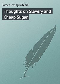 James Ritchie -Thoughts on Slavery and Cheap Sugar