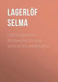 Selma Lagerlöf -Gösta Berling: Erzählungen aus dem alten Wermland