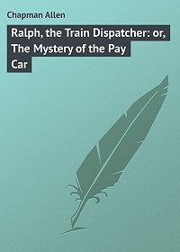 Allen Chapman -Ralph, the Train Dispatcher: or, The Mystery of the Pay Car