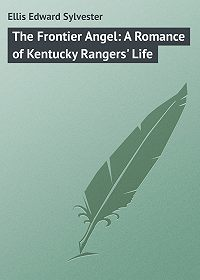 Edward Ellis -The Frontier Angel: A Romance of Kentucky Rangers' Life