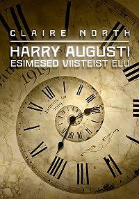 Claire North -Harry Augusti esimesed viisteist elu