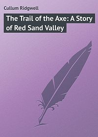 Ridgwell Cullum -The Trail of the Axe: A Story of Red Sand Valley