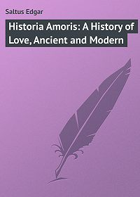 Edgar Saltus -Historia Amoris: A History of Love, Ancient and Modern