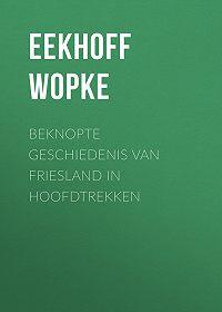 Wopke Eekhoff -Beknopte Geschiedenis van Friesland in Hoofdtrekken