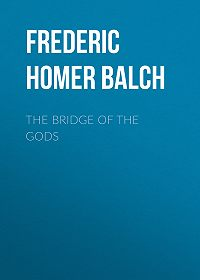 Frederic Homer Balch -The Bridge of the Gods