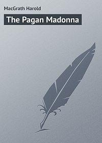 Harold MacGrath -The Pagan Madonna