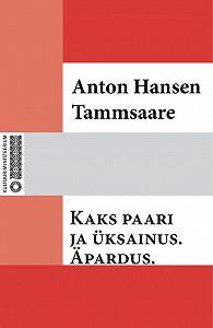 Anton Hansen Tammsaare -Kaks paari ja üksainus. Äpardus.