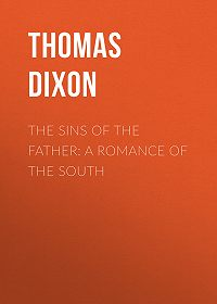 Thomas Dixon -The Sins of the Father: A Romance of the South