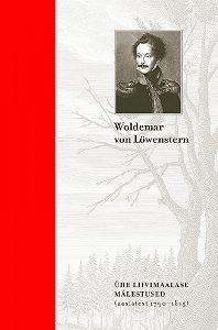 Woldemar von Löwenstern -Ühe liivimaalase mälestused. Kindralmajor Woldemar von Löwensterni mälestused