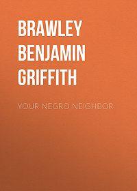 Benjamin Brawley -Your Negro Neighbor