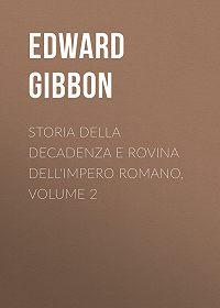 Edward Gibbon -Storia della decadenza e rovina dell'impero romano, volume 2