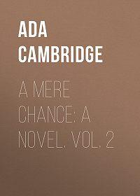 Ada Cambridge -A Mere Chance: A Novel. Vol. 2