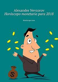 Alexander Nevzorov -Horóscopo monetario para2018. Horóscoporuso