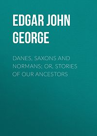John Edgar -Danes, Saxons and Normans; or, Stories of our ancestors
