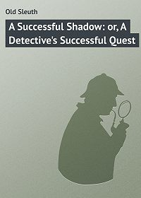 Sleuth Old -A Successful Shadow: or, A Detective's Successful Quest