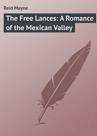 Mayne Reid -The Free Lances: A Romance of the Mexican Valley