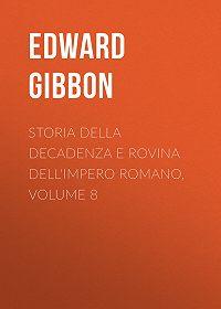 Edward Gibbon -Storia della decadenza e rovina dell'impero romano, volume 8