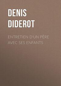 Denis Diderot -Entretien d'un père avec ses enfants