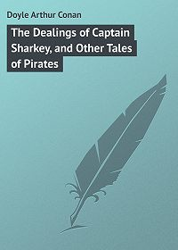 Arthur Doyle -The Dealings of Captain Sharkey, and Other Tales of Pirates