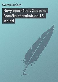 Svatopluk Čech -Nový epochální výlet pana Broučka, tentokrát do 15. století