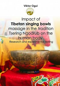 Viktor Ogui - Impact of Tibetan singing bowls massage in the tradition Tsering Ngodrub on the human body