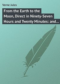 Jules Verne -From the Earth to the Moon, Direct in Ninety-Seven Hours and Twenty Minutes: and a Trip Round It