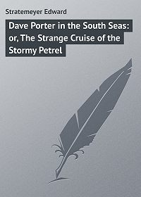 Edward Stratemeyer -Dave Porter in the South Seas: or, The Strange Cruise of the Stormy Petrel