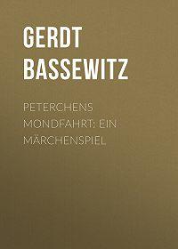 Gerdt Bassewitz -Peterchens Mondfahrt: Ein Märchenspiel