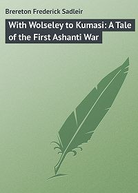 Frederick Brereton -With Wolseley to Kumasi: A Tale of the First Ashanti War