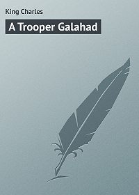 Charles King -A Trooper Galahad