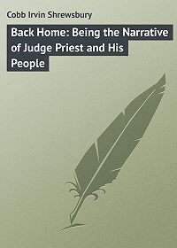 Irvin Cobb -Back Home: Being the Narrative of Judge Priest and His People