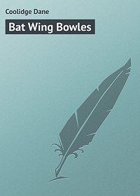 Dane Coolidge -Bat Wing Bowles
