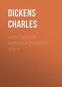 Charles Dickens -Aventures de Monsieur Pickwick, Vol. II
