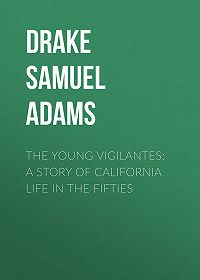 Samuel Drake -The Young Vigilantes: A Story of California Life in the Fifties