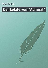"""Franz Treller -Der Letzte vom """"Admiral"""""""
