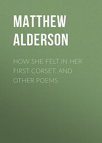 Matthew Alderson -How She Felt in Her First Corset, and Other Poems